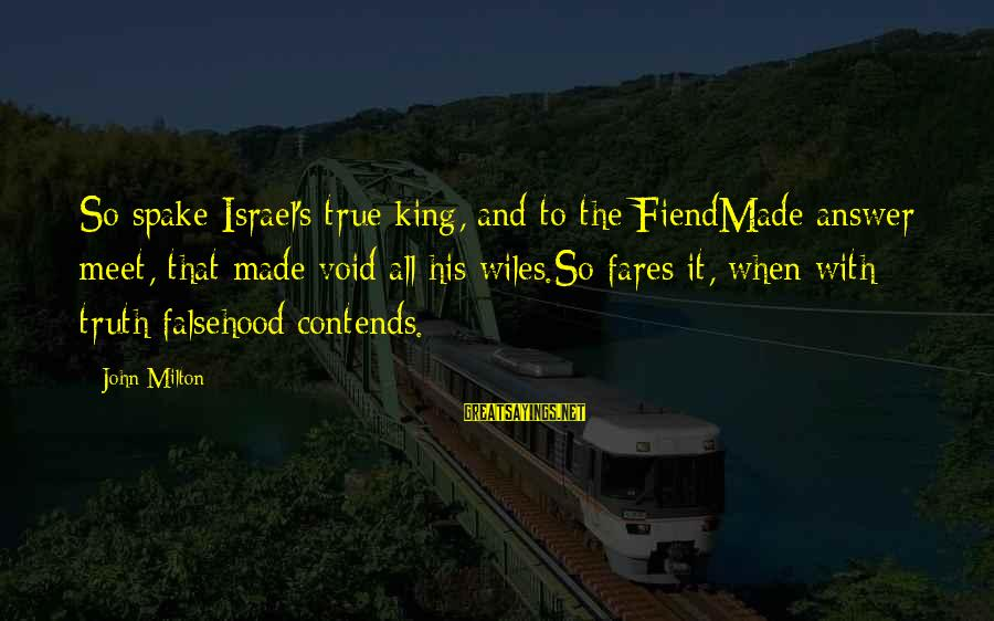 Fares Sayings By John Milton: So spake Israel's true king, and to the FiendMade answer meet, that made void all