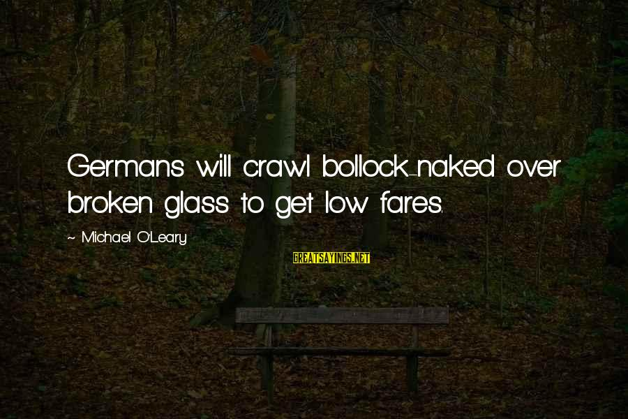 Fares Sayings By Michael O'Leary: Germans will crawl bollock-naked over broken glass to get low fares.