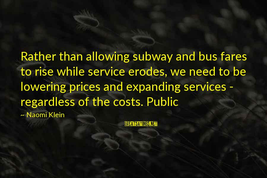 Fares Sayings By Naomi Klein: Rather than allowing subway and bus fares to rise while service erodes, we need to