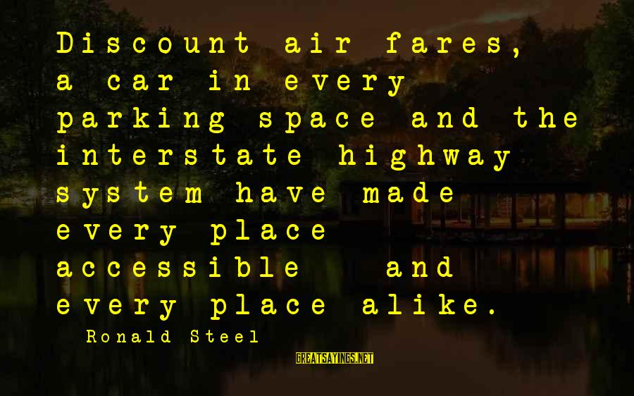 Fares Sayings By Ronald Steel: Discount air fares, a car in every parking space and the interstate highway system have