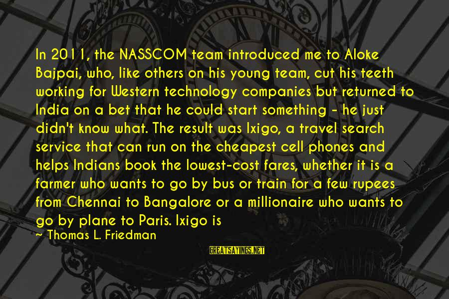 Fares Sayings By Thomas L. Friedman: In 2011, the NASSCOM team introduced me to Aloke Bajpai, who, like others on his