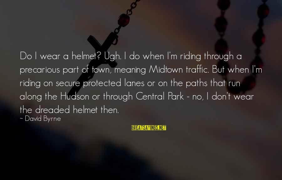 Farewell Speech Ending Sayings By David Byrne: Do I wear a helmet? Ugh. I do when I'm riding through a precarious part