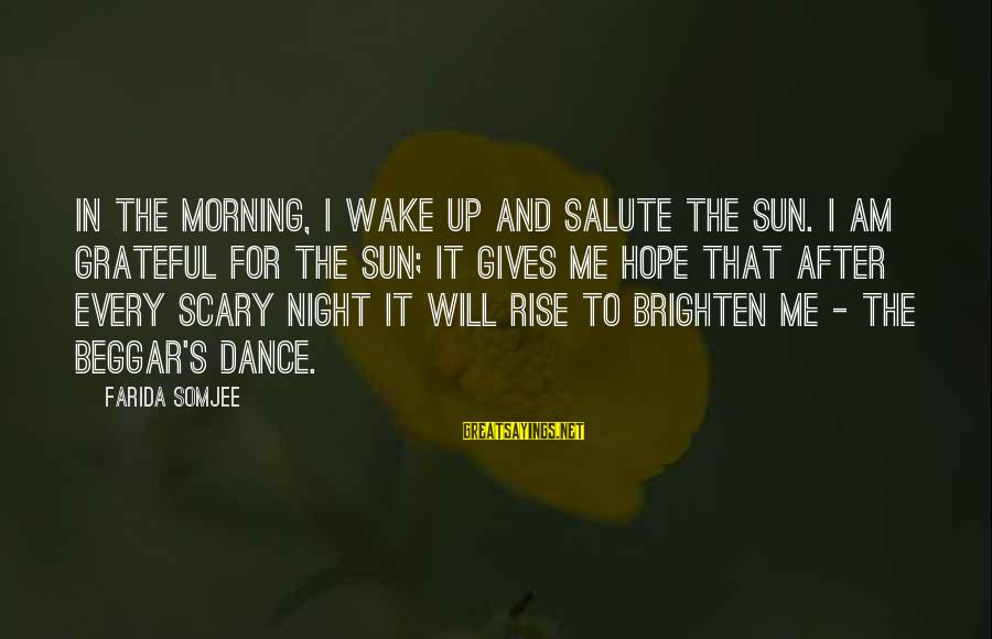 Farida Sayings By Farida Somjee: In the morning, I wake up and salute the sun. I am grateful for the