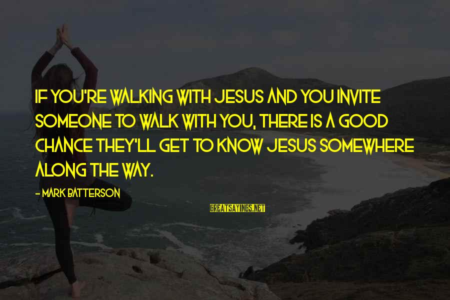 Farida Sayings By Mark Batterson: If you're walking with Jesus and you invite someone to walk with you, there is