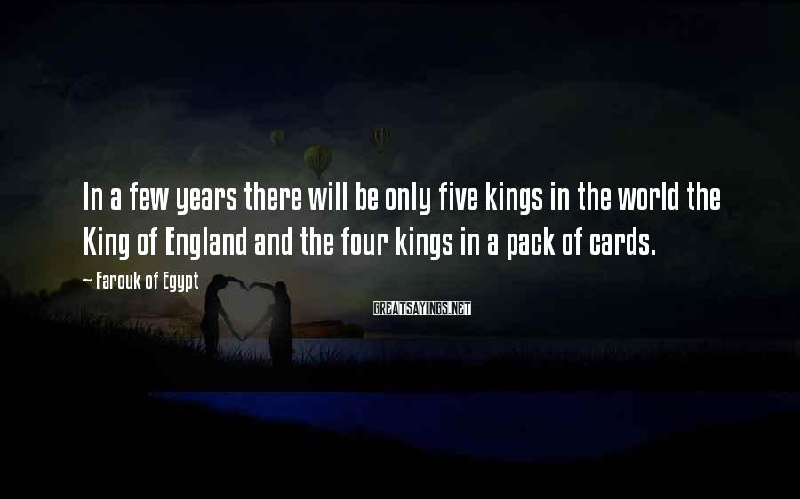 Farouk Of Egypt Sayings: In a few years there will be only five kings in the world the King