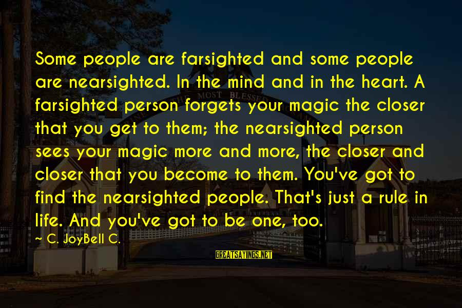 Farsightedness Sayings By C. JoyBell C.: Some people are farsighted and some people are nearsighted. In the mind and in the