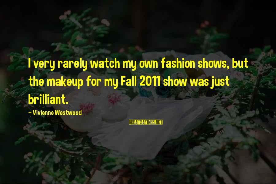 Fashion 2011 Sayings By Vivienne Westwood: I very rarely watch my own fashion shows, but the makeup for my Fall 2011