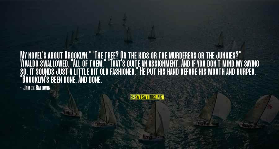 "Fashioned Sayings By James Baldwin: My novel's about Brooklyn."" ""The tree? Or the kids or the murderers or the junkies?"""
