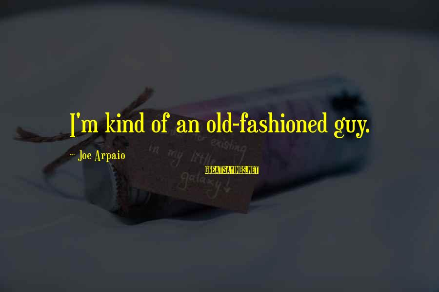 Fashioned Sayings By Joe Arpaio: I'm kind of an old-fashioned guy.