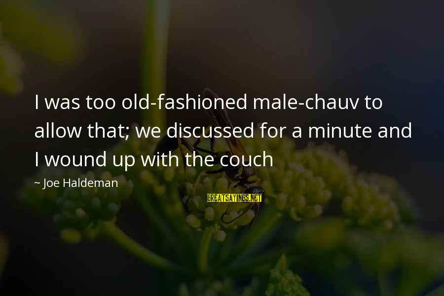 Fashioned Sayings By Joe Haldeman: I was too old-fashioned male-chauv to allow that; we discussed for a minute and I