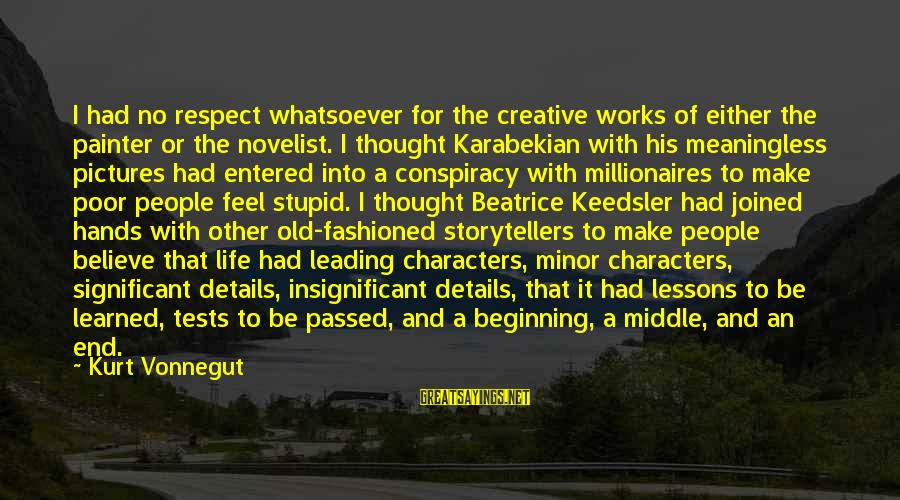 Fashioned Sayings By Kurt Vonnegut: I had no respect whatsoever for the creative works of either the painter or the