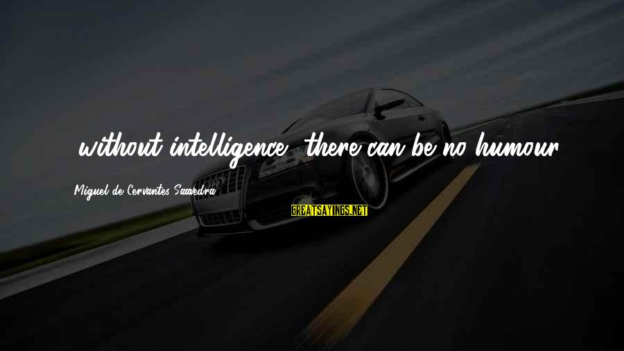 Fast 7 Toretto Sayings By Miguel De Cervantes Saavedra: ...without intelligence, there can be no humour.