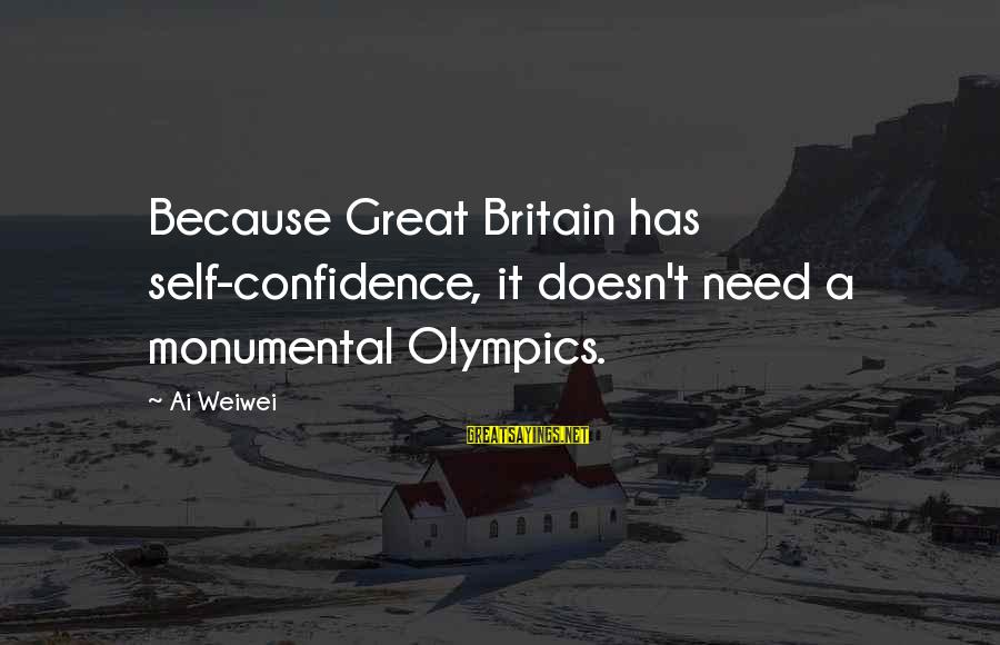 Fat And Fabulous Sayings By Ai Weiwei: Because Great Britain has self-confidence, it doesn't need a monumental Olympics.