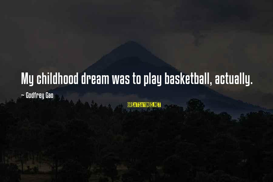 Fat And Fabulous Sayings By Godfrey Gao: My childhood dream was to play basketball, actually.
