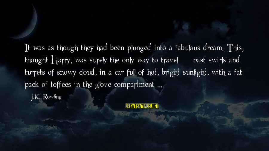 Fat And Fabulous Sayings By J.K. Rowling: It was as though they had been plunged into a fabulous dream. This, thought Harry,