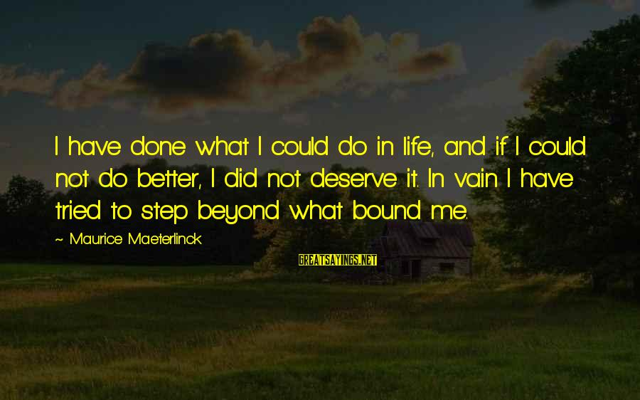 Fat Cuz Sayings By Maurice Maeterlinck: I have done what I could do in life, and if I could not do