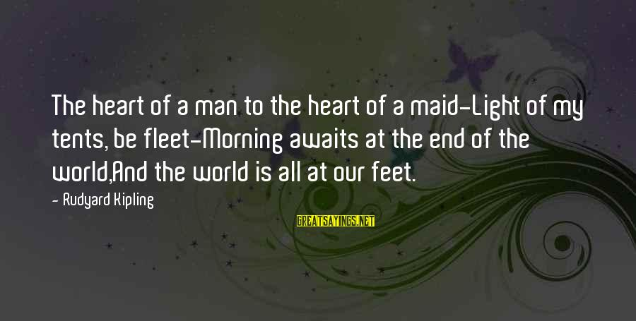 Fat Cuz Sayings By Rudyard Kipling: The heart of a man to the heart of a maid-Light of my tents, be