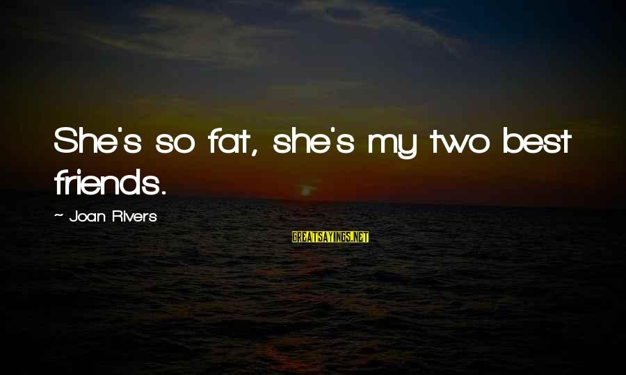 Fat Friends Sayings By Joan Rivers: She's so fat, she's my two best friends.