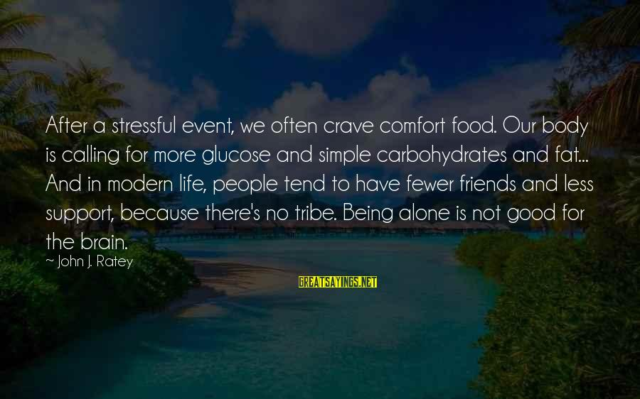 Fat Friends Sayings By John J. Ratey: After a stressful event, we often crave comfort food. Our body is calling for more