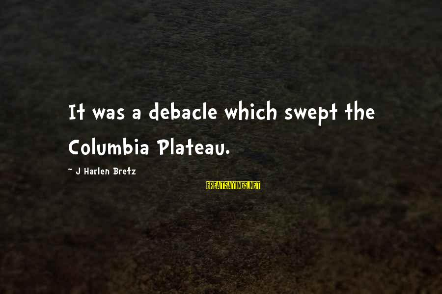 Fatburger Sayings By J Harlen Bretz: It was a debacle which swept the Columbia Plateau.