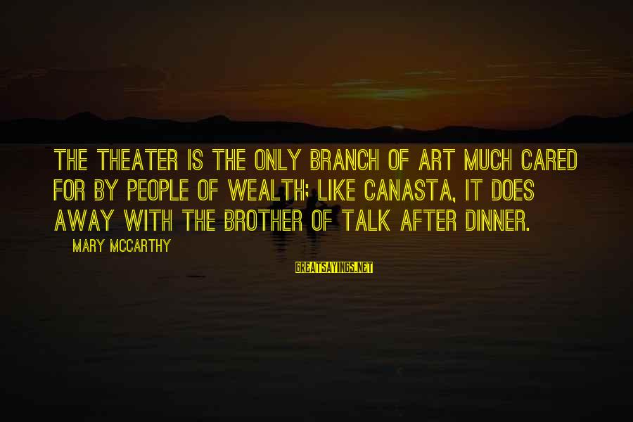 Fatburger Sayings By Mary McCarthy: The theater is the only branch of art much cared for by people of wealth;