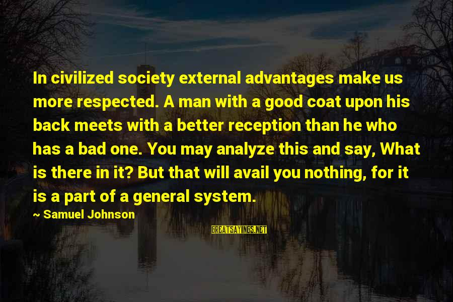 Fatburger Sayings By Samuel Johnson: In civilized society external advantages make us more respected. A man with a good coat