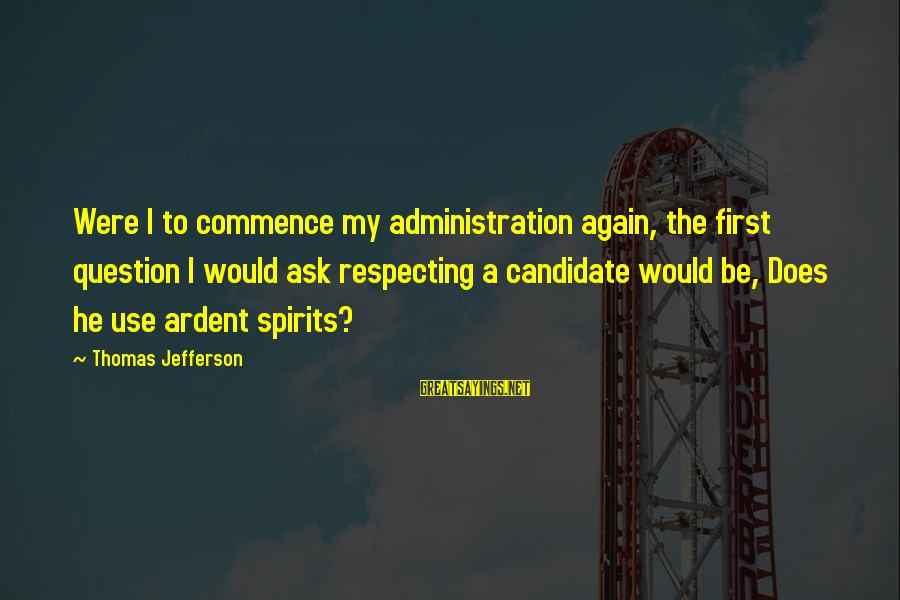 Fatburger Sayings By Thomas Jefferson: Were I to commence my administration again, the first question I would ask respecting a