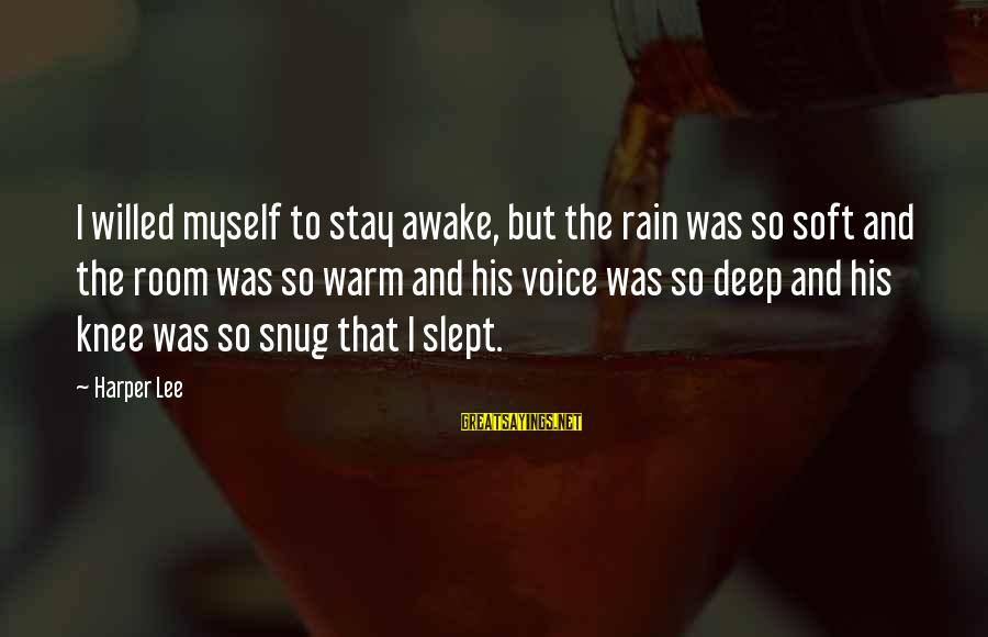 Father And Daughter Love Sayings By Harper Lee: I willed myself to stay awake, but the rain was so soft and the room