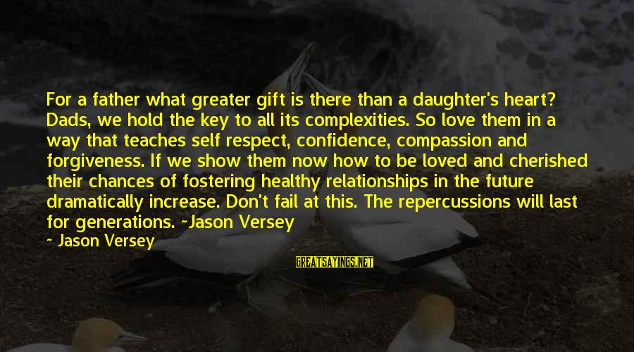 Father And Daughter Love Sayings By Jason Versey: For a father what greater gift is there than a daughter's heart? Dads, we hold