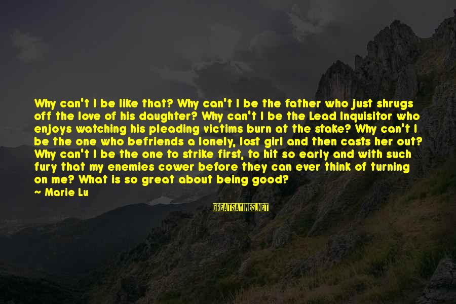 Father And Daughter Love Sayings By Marie Lu: Why can't I be like that? Why can't I be the father who just shrugs