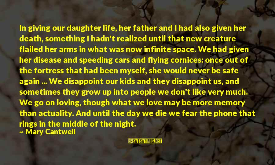 Father And Daughter Love Sayings By Mary Cantwell: In giving our daughter life, her father and I had also given her death, something