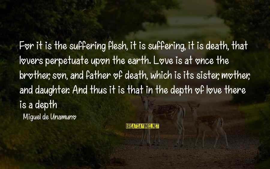 Father And Daughter Love Sayings By Miguel De Unamuno: For it is the suffering flesh, it is suffering, it is death, that lovers perpetuate