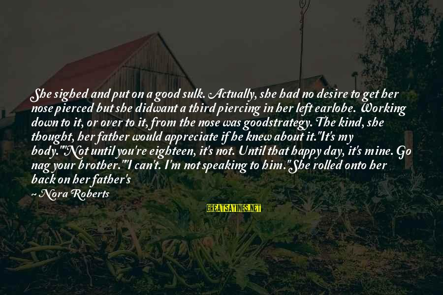 Father And Daughter Love Sayings By Nora Roberts: She sighed and put on a good sulk. Actually, she had no desire to get