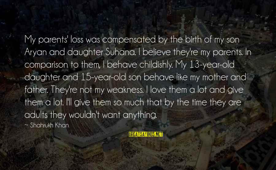 Father And Daughter Love Sayings By Shahrukh Khan: My parents' loss was compensated by the birth of my son Aryan and daughter Suhana.