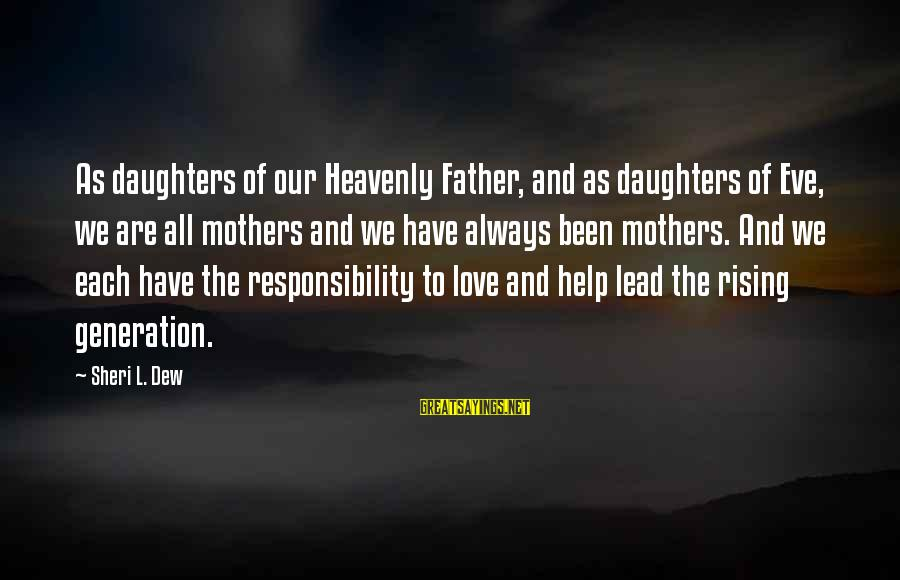 Father And Daughter Love Sayings By Sheri L. Dew: As daughters of our Heavenly Father, and as daughters of Eve, we are all mothers