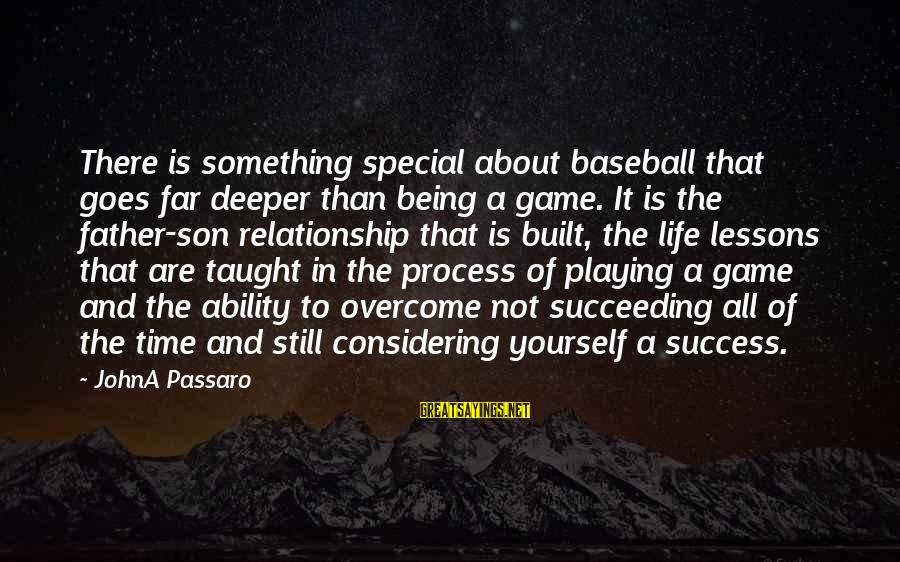 Father And Son And Baseball Sayings By JohnA Passaro: There is something special about baseball that goes far deeper than being a game. It