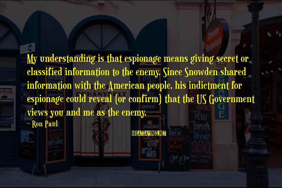 Father And Son And Baseball Sayings By Ron Paul: My understanding is that espionage means giving secret or classified information to the enemy. Since