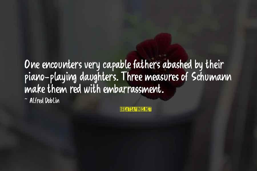 Father Daughter Sayings By Alfred Doblin: One encounters very capable fathers abashed by their piano-playing daughters. Three measures of Schumann make