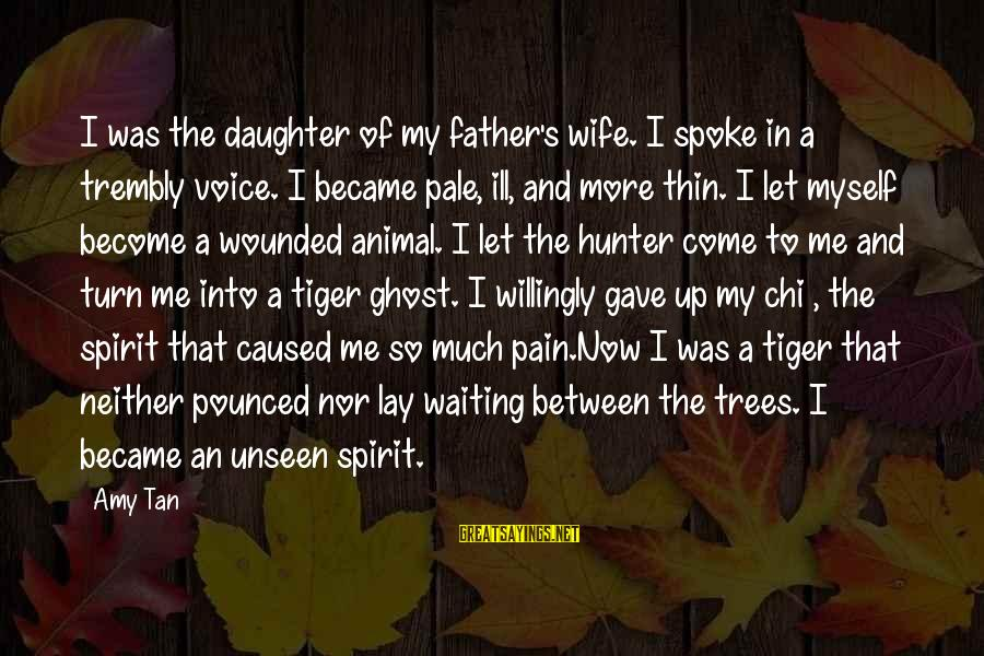 Father Daughter Sayings By Amy Tan: I was the daughter of my father's wife. I spoke in a trembly voice. I