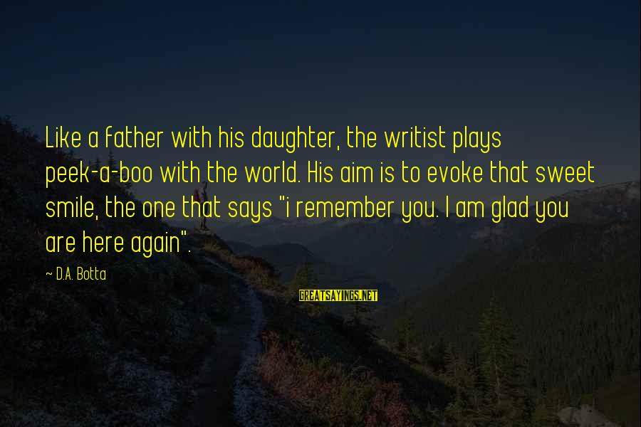Father Daughter Sayings By D.A. Botta: Like a father with his daughter, the writist plays peek-a-boo with the world. His aim