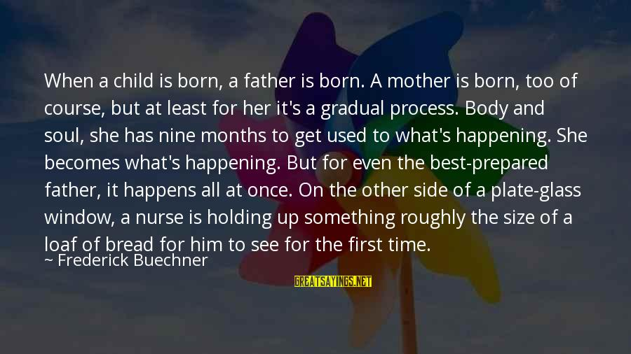 Father Daughter Sayings By Frederick Buechner: When a child is born, a father is born. A mother is born, too of