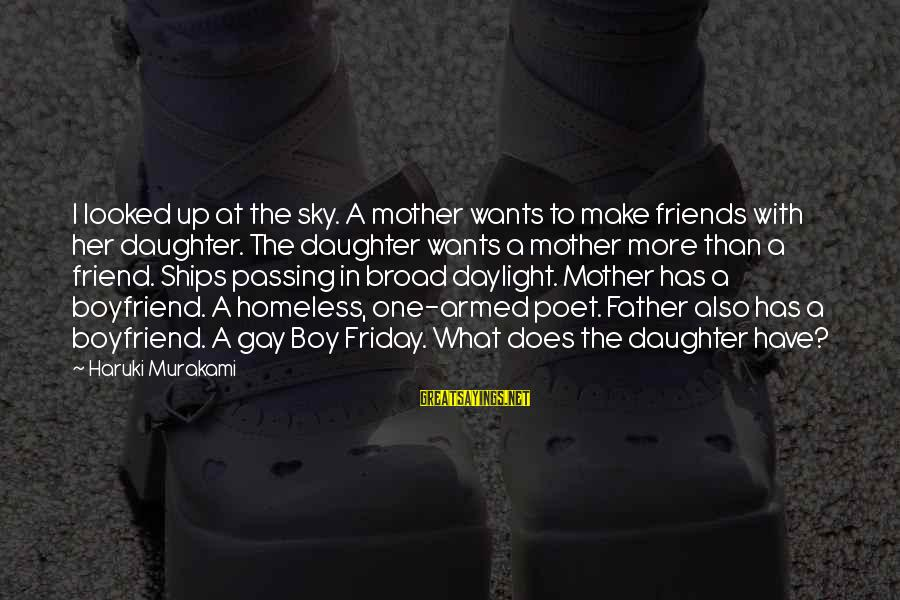 Father Daughter Sayings By Haruki Murakami: I looked up at the sky. A mother wants to make friends with her daughter.