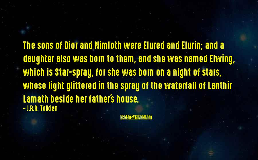 Father Daughter Sayings By J.R.R. Tolkien: The sons of Dior and Nimloth were Elured and Elurin; and a daughter also was
