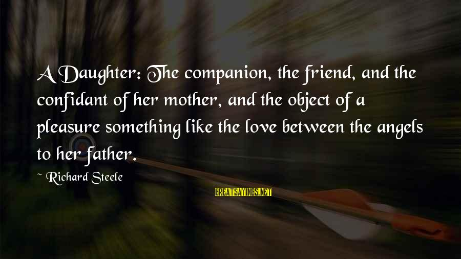 Father Daughter Sayings By Richard Steele: A Daughter: The companion, the friend, and the confidant of her mother, and the object