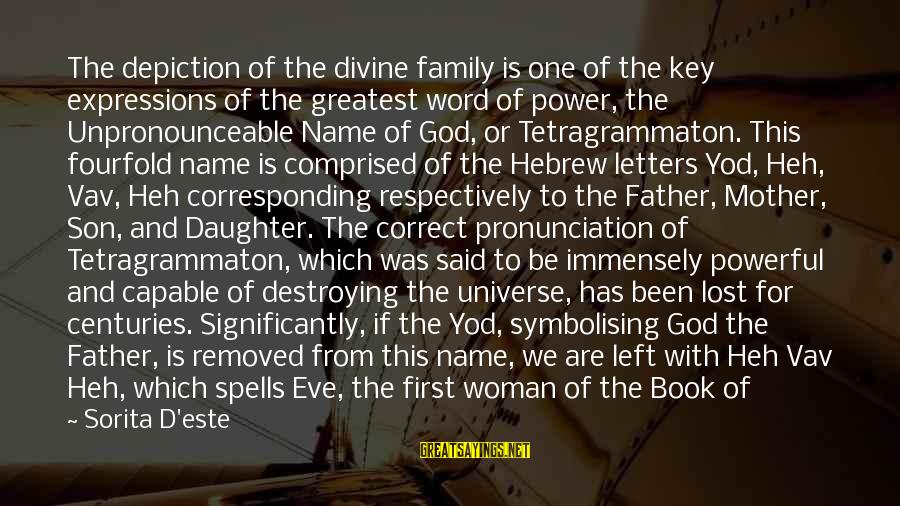 Father Daughter Sayings By Sorita D'este: The depiction of the divine family is one of the key expressions of the greatest