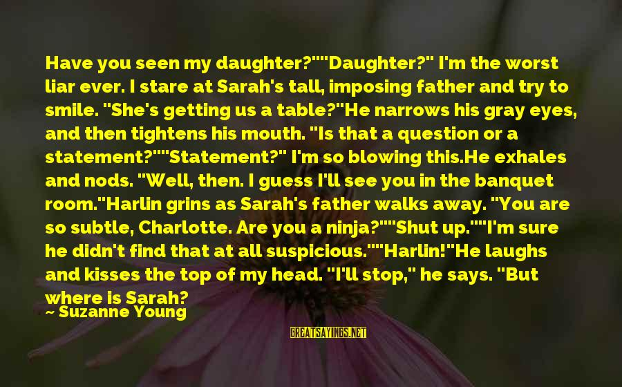 "Father Daughter Sayings By Suzanne Young: Have you seen my daughter?""""Daughter?"" I'm the worst liar ever. I stare at Sarah's tall,"