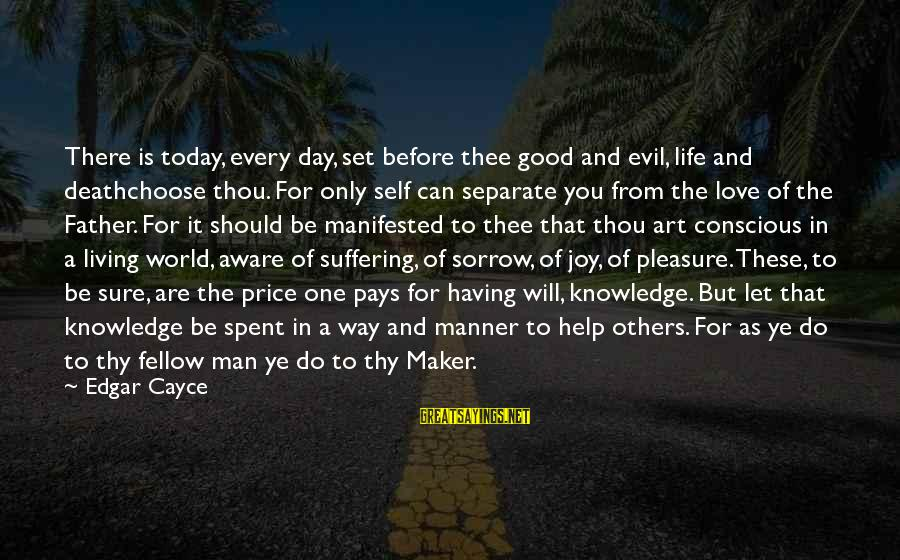 Father Death Day Sayings By Edgar Cayce: There is today, every day, set before thee good and evil, life and deathchoose thou.