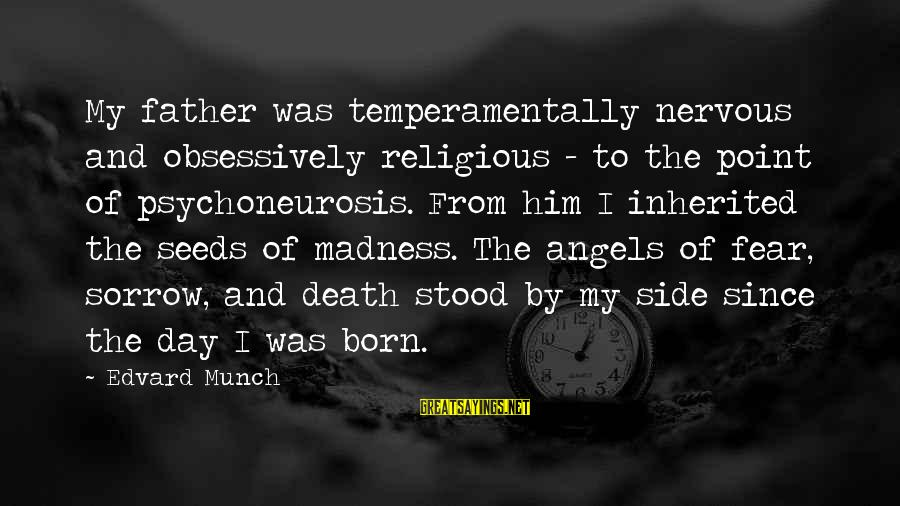 Father Death Day Sayings By Edvard Munch: My father was temperamentally nervous and obsessively religious - to the point of psychoneurosis. From
