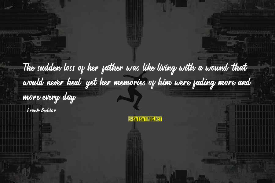 Father Death Day Sayings By Frank Beddor: The sudden loss of her father was like living with a wound that would never