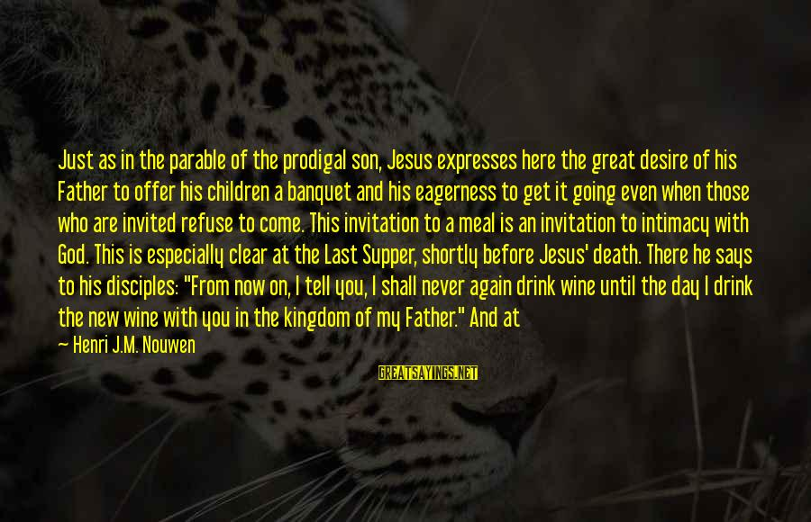 Father Death Day Sayings By Henri J.M. Nouwen: Just as in the parable of the prodigal son, Jesus expresses here the great desire